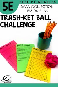 5E Free Printables Data Collection Lesson Plans Trash-ket Bal Challenge