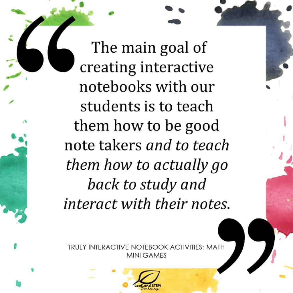 The main goal of creating interactive notebooks with our students is to teach them how to be good note takers and to teach them how to actually go back to study and interact with their notes.